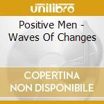 Positive Men - Waves Of Changes cd musicale di POSITIVE MEN