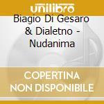 Biagio Di Gesaro & Dialetno - Nudanima cd musicale di BIAGIO DI GESARO & D