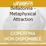 METAPHYSICAL ATTRACTION cd musicale di BELLADONNA