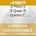 Il Moro E Il Quasi B - Questa E' Una Parentesi cd musicale di IL MORO E IL QUASI B