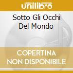 SOTTO GLI OCCHI DEL MONDO cd musicale di ZECCHIN FEDERICO