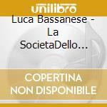 Luca Bassanese - La Societa  Dello Spettacolo cd musicale di BASSANESE LUCA