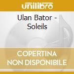SOLE cd musicale di BATOR ULAN
