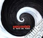 Meganoidi - Al Posto Del Fuoco cd musicale di MEGANOIDI
