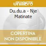 Du.du.a - Nje Matinate cd musicale di DU.DU.A