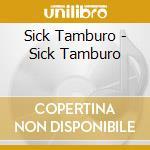 Sick Tamburo - Sick Tamburo cd musicale di SICK TAMBURO
