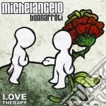 Michelangelo Buonarroti - Love Therapy cd musicale di MICHELANGELO BUONARR