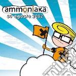 Ammoniaka - 30 Agosto 2002 cd musicale di Ammoniaca