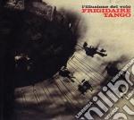 Frigidaire Tango - L'Illusione Del Volo cd musicale di FRIGIDAIRE TANGO