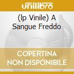 (LP VINILE) A SANGUE FREDDO                           lp vinile di TEATRO DEGLI ORRORI