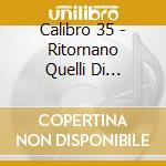 RITORNANO QUELLI DI...CALIBRO 35          cd musicale di CALIBRO 35