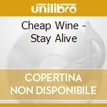 Stay alive cd musicale di Wine Cheap