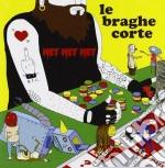 Hey hey hey cd musicale di LE BRAGHE CORTE