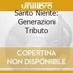 Generazioni - santo niente il tributo cd musicale di Artisti Vari