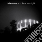 Belladonna - And There Was Light cd musicale di Belladonna
