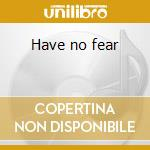 Have no fear cd musicale di The Mainstream