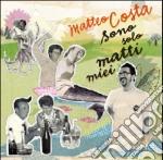 Sono solo matti miei cd musicale di Matteo Costa
