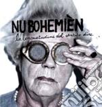 Nu Bohemien - La Consuetudine Del Sentito Dire cd musicale di Bohemian Nu