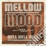 Mellow Mood - Well Well Well cd musicale di Mood Mellow