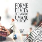 Piro Stefano - Forme Di Vita Del Genere Umano A Colori cd musicale di Stefano Piro