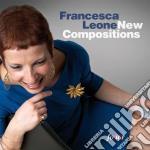 Francesca Leone - New Compositions cd musicale di Francesca Leone