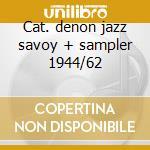 Cat. denon jazz savoy + sampler 1944/62 cd musicale di Artisti Vari