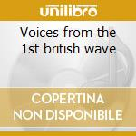 Voices from the 1st british wave cd musicale di Artisti Vari