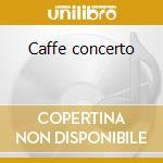 Caffe concerto cd musicale di Artisti Vari