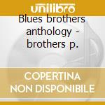 Blues brothers anthology - brothers p. cd musicale di Production Brothers