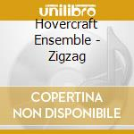 Hovercraft Ensemble - Zigzag cd musicale di Ensemble Hovercraft