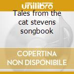 Tales from the cat stevens songbook cd musicale di East & west