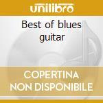 Best of blues guitar cd musicale di Artisti Vari