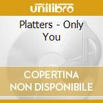 Only you cd musicale di Platters