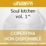 Soul kitchen vol. 1^ cd musicale di Artisti Vari