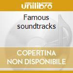 Famous soundtracks cd musicale di Artisti Vari