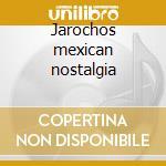 Jarochos mexican nostalgia cd musicale di Artisti Vari