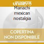 Mariachi mexican nostalgia cd musicale di Artisti Vari