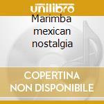 Marimba mexican nostalgia cd musicale di Artisti Vari