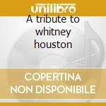 A tribute to whitney houston cd musicale di H -nahima