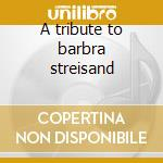 A tribute to barbra streisand cd musicale di S -nahima