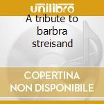 A tribute to barbra streisand cd musicale di S -nahima