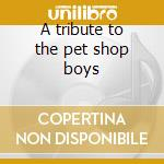 A tribute to the pet shop boys cd musicale di H.s.p.