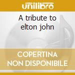 A tribute to elton john cd musicale di H.s.p.