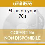 Shine on your 70's cd musicale di Artisti Vari