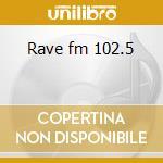 Rave fm 102.5 cd musicale di Artisti Vari