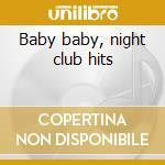 Baby baby, night club hits cd musicale di Artisti Vari
