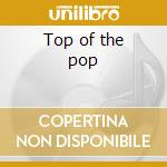 Top of the pop cd musicale di Artisti Vari