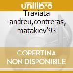 Traviata -andreu,contreras, matakiev'93 cd musicale di Giuseppe Verdi