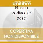 Musica zodiacale: pesci cd musicale di Mike Rowland