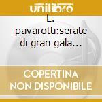 L. pavarotti:serate di gran gala (75-78) cd musicale di Pavarotti l. -vv.aa.